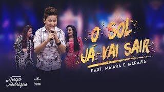 Hugo Henrique - O Sol Já Vai Sair - Part. Maiara e Maraisa (LETRA)  DVD Só Dessa Vez