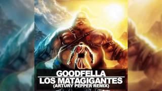 Goodfella - Los Matagigantes (Artury Pepper Remix)