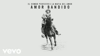 El Combo Perfecto, La Mafia del Amor - Amor Bandido (Audio)