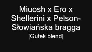 Miuosh x Ero x Shellerini x Pelson-Słowiańska bragga[Gutek blend]