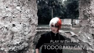 Play With Fire TodoBaku CMV