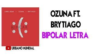 Ozuna ft. Britiago - chris jeday (letra) Bipolar