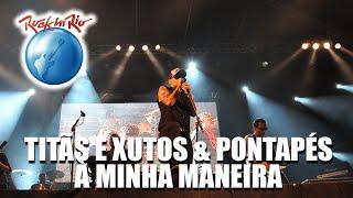 Titãs e Xutos & Pontapés - À Minha Maneira (Ao Vivo no Rock in Rio)