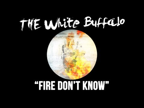 the-white-buffalo-fire-dont-know-thewhitebuffalomusic