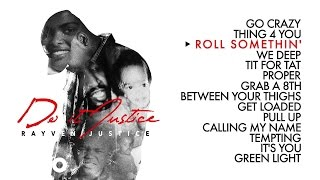 Rayven Justice - Roll Somethin' (Audio) ft. Surfa Solo