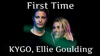 KYGO, Ellie Goulding - First Time - Lyrics + Instrumental