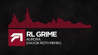 [Trap] - RL Grime - Aurora (Havok Roth Remix) [Free Download]