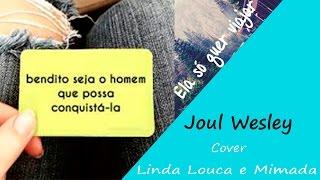 Linda Louca e Mimada-Oriente (Cover By Joul)