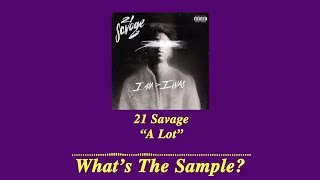 "What's The Sample -  21 Savage ""A Lot"" ft. J. Cole"