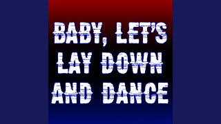 Baby Let's Lay Down and Dance