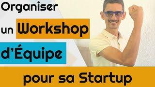 Organiser un Workshop d'équipe pour sa Startup