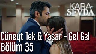 Kara Sevda 35. Bölüm   Cüneyt Tek - Yaşar / Gel Gel
