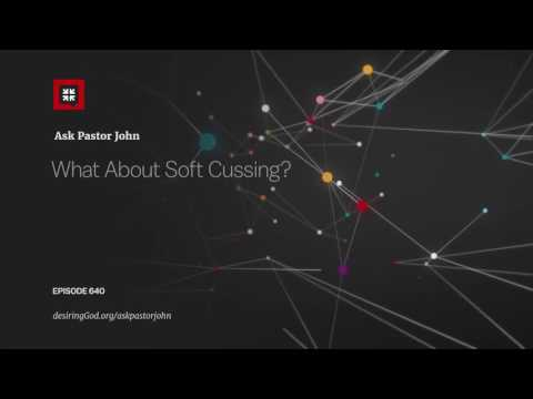 What About Soft Cussing? // Ask Pastor John