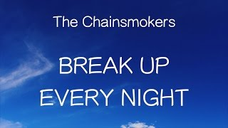 【洋楽和訳】The Chainsmokers - Break Up Every Night(Lyrics)