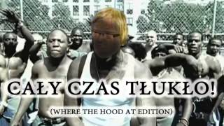 Cały czas tłukło - Where the hood at edition (█▬█ █ ▀█▀)