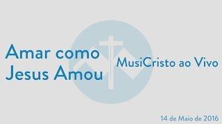 Amar como Jesus Amou - MusiCristo ao Vivo