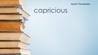 Level 7 Vocabulary - Capricious - Definition \ Meaning
