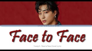 Day6 (데이식스) YOUNG K - Face to Face LYRICS (Ruel Cover)