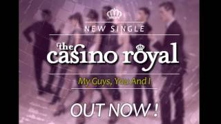 The Casino Royal - My Guys, You And I