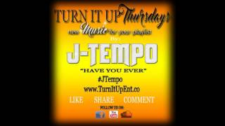 """J-Tempo """"Have You Ever"""""""