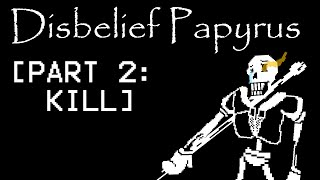 [UNDERTALE] Disbelief Papyrus [PART 2 - KILL]