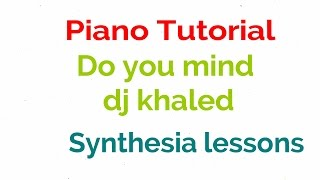 Do You Mind DJ Khaled Piano Song Tutorial with lyrics - Synthesia music