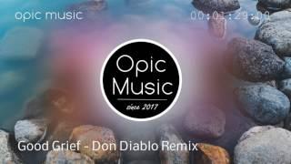 Good Grief - Don Diablo Remix || Opic Music