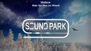 Matbow - Make You Mine (w/ Wizard)