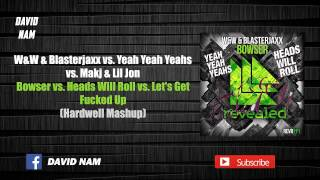 Bowser vs. Heads Will Roll vs. Let's Get F*cked Up (Hardwell Mashup) [David Nam Remake]