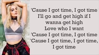 Bebe Rexha ~ I Got Time ~ Lyrics