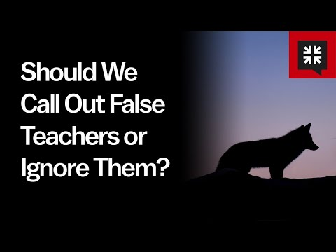 Should We Call Out False Teachers or Ignore Them? // Ask Pastor John