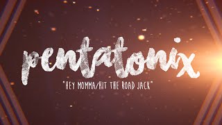 PENTATONIX - HEY MOMMA/HIT THE ROAD JACK (LYRICS)