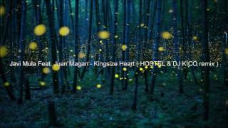 Javi Mula Feat. Juan Magan - Kingsize Heart ( HOSTEL & DJ KICO remix )