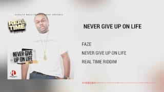 Faze - Never Give Up On Life [Real Time Riddim] July 2017