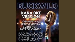 Buckwild (Karaoke Version) (Originally Performed By 2Virgins & Taylor Caniff)