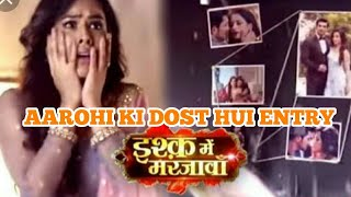 AAROHI KI DOST KI HOGI ENTRY // ISHQ ME MARJAWAAN // 27 AUGUST 2018 UPDATE // LATEST NEWS