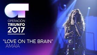 LOVE ON THE BRAIN - Amaia | OT 2017 | Gala 11