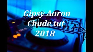 ★Gipsy Aaron - Chude tut 2018★