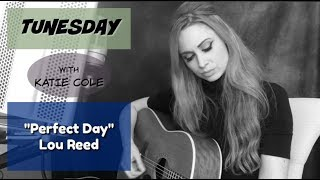 Perfect Day - Lou Reed cover - Katie Cole Tunesday