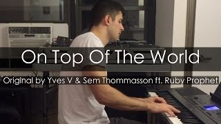 """""""On Top Of The World"""" - Yves V, Sem Thomasson ft. Ruby Prophet (Piano Cover) - Niko Kotoulas"""