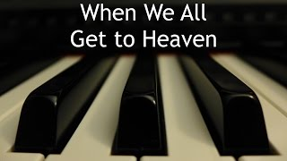 When We All Get to Heaven - piano instrumental hymn with lyrics