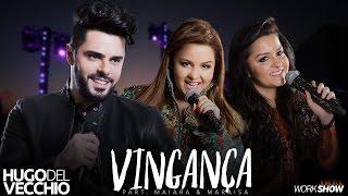 Hugo Del Vecchio - Vingança part. Maiara e Maraisa (DVD Ao Vivo em Goiânia)