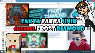 FAKTA FAKTA UNIK TENTANG CHANNEL FROST DIAMOND!!!!!!