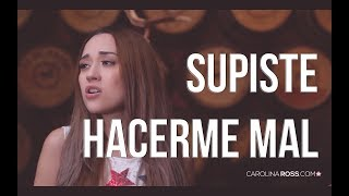 Supiste hacerme mal - La Trakalosa (Carolina Ross cover)