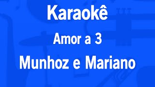 Karaokê Amor a 3 - Munhoz  e Mariano