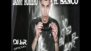 Danny Romero - No Creo en el Amor ft. Sanco ( DJ JaR Oficial REMIX)