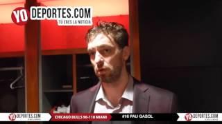 Pau Gasol dice en Chicago Bulls todos son responsables: Bulls 96 Miami 118