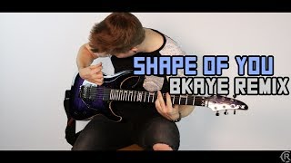 Shape of You (BKAYE Remix) - Ed Sheeran - Cole Rolland (Guitar Remix)