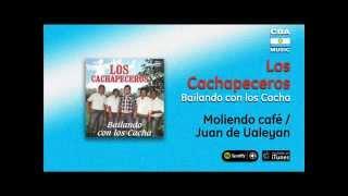 Los Cachapeceros / Bailando con los Cacha - Moliendo café / Juan de Ualeyan