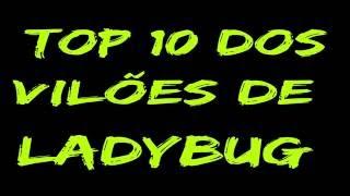 Top 10 dos vilões de ladybug